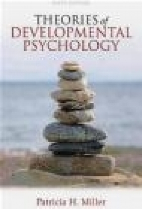 Theories of Developmental Psychology Patricia Miller