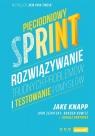 Pięciodniowy sprint.Rozwiązywanie trudnych problemów i testowanie Knapp Jake, Zeratsky John, Kowitz Braden
