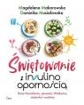 Insulinooporność na święta i różne okazje Makarowska Magdalena, Musiałowska Dominika