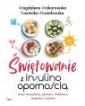 Świętowanie z insulinoodpornością Boże Narodzenie, sylwester, Makarowska Magdalena, Musiałowska Dominika