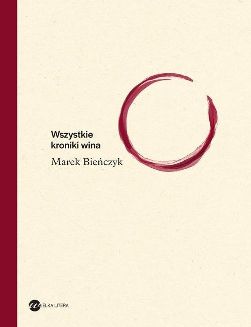 Wszystkie kroniki wina Bieńczyk Marek