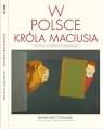 W Polsce króla Maciusia 100-lecie odzyskania niepodległości