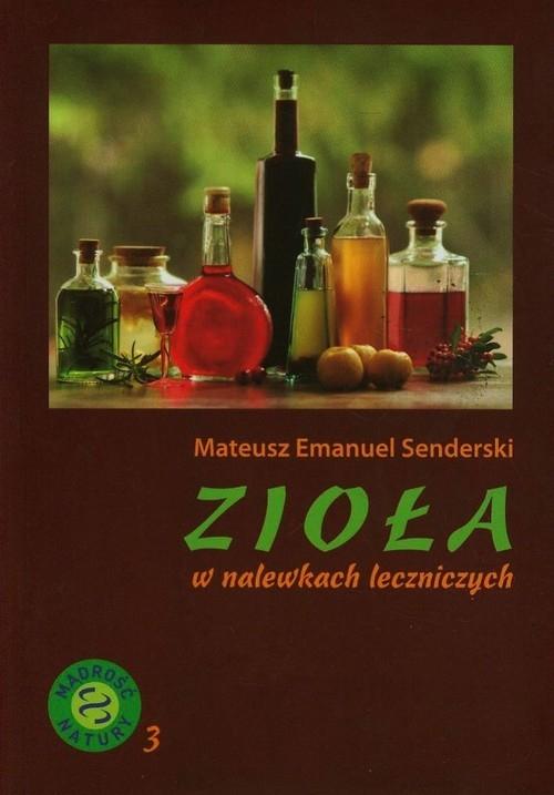 Zioła w nalewkach leczniczych Senderski Mateusz Emanuel
