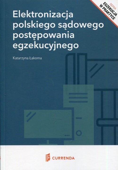Elektronizacja polskiego sądowego postępowania egzekucyjnego Łakoma Katarzyna