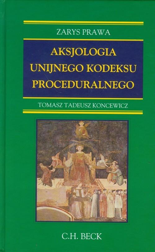 Aksjologia unijnego kodeksu proceduralnego Koncewicz Tomasz Tadeusz