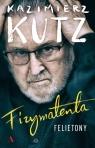 Fizymatenta Felietony z lat 2004-2016 Kutz Kazimierz