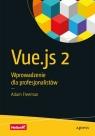 Vue.js 2 Wprowadzenie dla profesjonalistów Adam Freeman