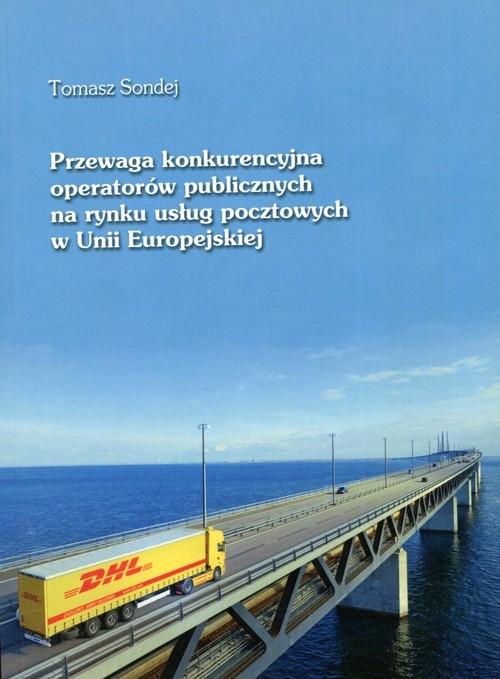 Przewaga konkurencyjna operatorów publicznych na rynku usług pocztowych w Unii Europejskiej Sondej Tomasz