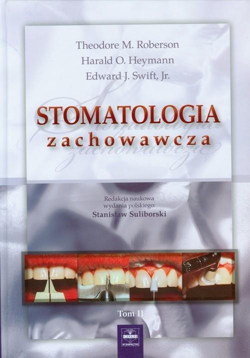 Stomatologia zachowawcza Tom 2 Roberson Theodore M., Heymann Harald O., Swift Edward J.
