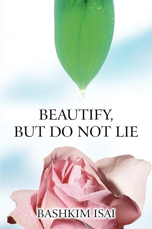 Beautify, But Do Not Lie Isai Bashkim