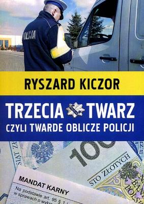 TRZECIA TWARZ CZYLI TWARDE OBLICZE POLICJI RYSZARD KICZOR