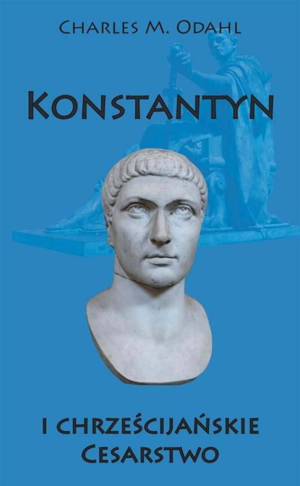 Konstantyn i chrześcijańskie Cesarstwo Odahl Charles M.