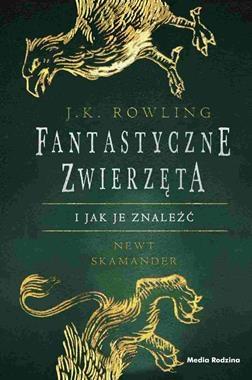 Fantastyczne zwierzęta i jak je znaleźć Rowling J.K.