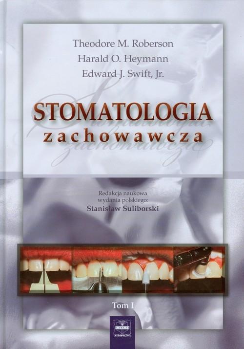 Stomatologia zachowawcza Tom 1 Roberson Theodore M., Heymann Harald O., Swift Edward J.