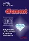Diament Otrzymywanie i zastosowanie w obróbce skrawaniem Jaworska Lucyna