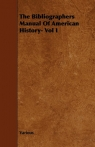The Bibliographers Manual of American History- Vol I Various
