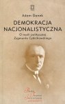 Demokracja nacjonalistyczna O myśli politycznej Zygmunta Cybichowskiego Danek Adam