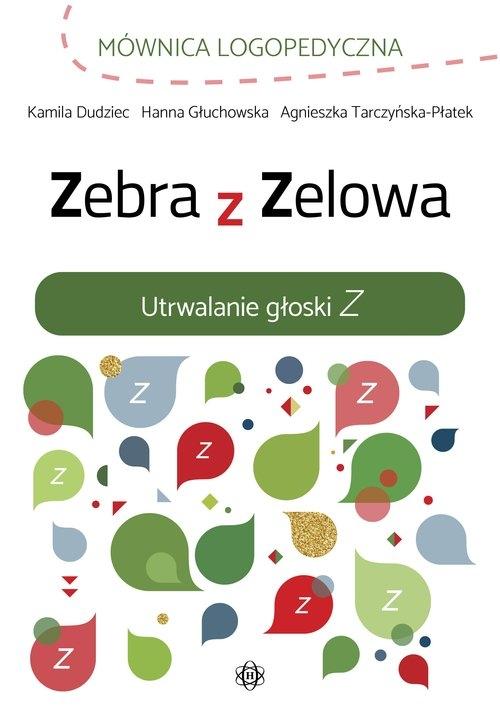 Zebra z Zelowa Utrwalanie głoski Z Dudziec Kamila,Głuchowska Hanna,Tarczyńska-Płatek Agnieszka