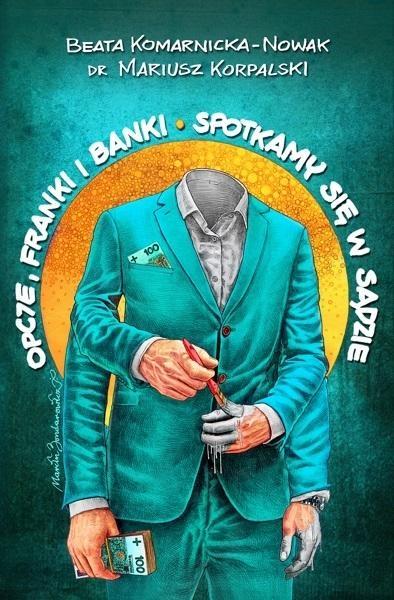 Opcje, franki i banki. Spotkamy się w sądzie Beata Komarnicka-Nowak, Mariusz Korpalski