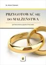 Przygotować się do małżeństwa ks. Arturo Cattaneo