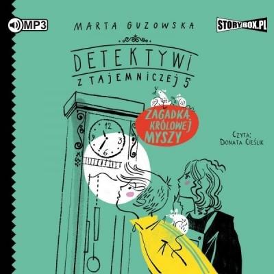 Detektywi z Tajemniczej 5 T.3: Zagadka królowej myszy (Audiobook) Marta Guzowska