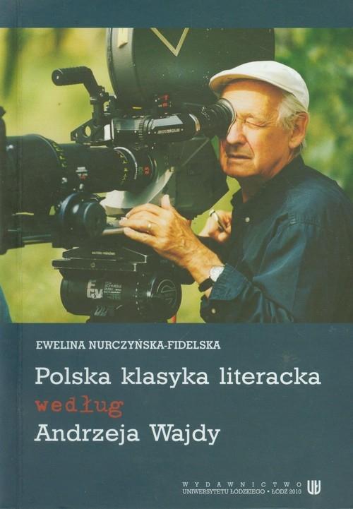 Polska klasyka literacka według Andrzeja Wajdy Nurczyńska-Fidelska Ewelina