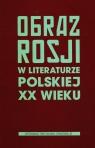Obraz Rosji w literaturze polskiej XX wieku
