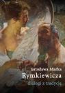 Jarosława Marka Rymkiewicza dialogi z tradycją