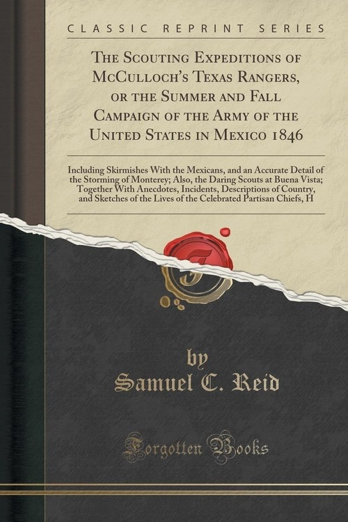 The Scouting Expeditions of McCulloch's Texas Rangers, or the Summer and Fall Campaign of the Army of the United States in Mexico 1846 Reid Samuel C.