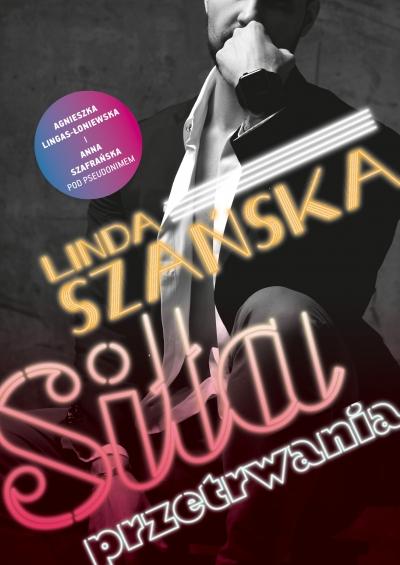 Siła przetrwania Agnieszka Lingas-Łoniewska, Anna Szafrańska, Linda Szańska