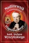 Modlitewnik za wstawiennictwem bł. kard. Stefana Wyszyńskiego