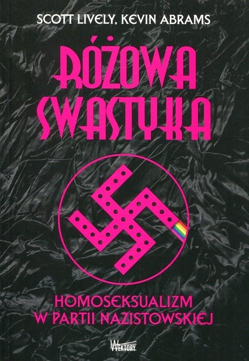 Różowa swastyka Homoseksualizm w partii nazistowskiej Lively Scott, Abrams Kevin