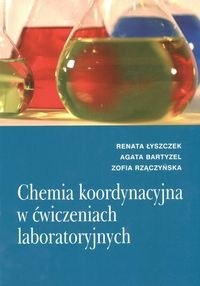 Chemia koordynacyjna w ćwiczeniach laboratoryjnych Łyszczek Renata