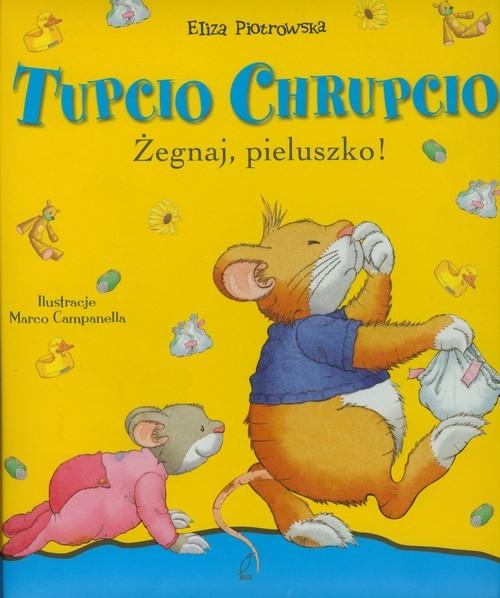 Tupcio Chrupcio Żegnaj pieluszko Piotrowska Eliza