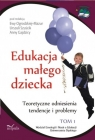 Edukacja małego dziecka Tom 1 Teoretyczne odniesienia, tendencje i Szuścik Urszula , Gajdzica  Anna , Ogrodzka  Ewa