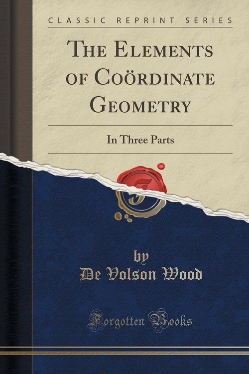 The Elements of Co?rdinate Geometry Wood De Volson