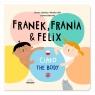 Franek Frania & Felix. Ciało - The body