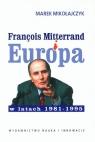 Francois Mitterrand i Europa w latach 1981-95