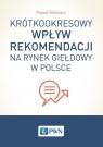 Krótkookresowy wpływ rekomendacji na rynek giełdowy w Polsce Mielcarz Paweł