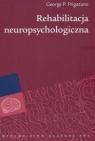 Rehabilitacja neuropsychologiczna. Podstawowe zasady i kierunki oddziaływań George P. Prigatano