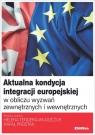 Aktualna kondycja integracji europejskiej w obliczu wyzwań zewnętrznych i Tendera-Właszczuk Helena, Prostak Rafał redakcja naukowa