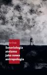 Soteriologia ateizmu jako nowa antropologia Guja Jowita