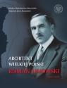 Architekt wielkiej Polski Roman Dmowski 1864-1939 Mysiakowska-Muszyńska Jolanta, Muszyński Wojciech Jerzy