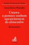 Ustawa o pomocy osobom uprawnionym do alimentów Komentarz Korcz-Maciejko Aneta