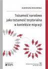 Tożsamość narodowa jako tożsamość terytorialna w kontekście migracji Bielewska Agnieszka