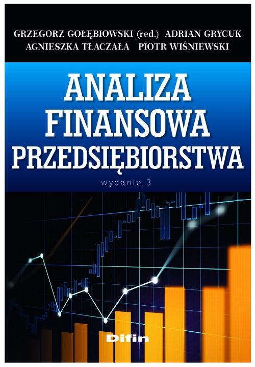Analiza finansowa przedsiębiorstwa Gołębiowski Grzegorz, Grycuk Adrian, Tłaczała Agnieszka, Wiśniewski Piotr redakcja naukowa