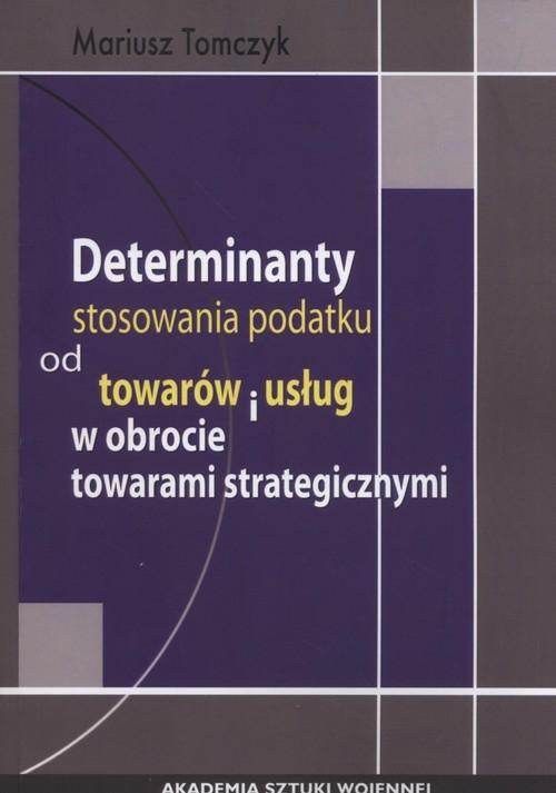 Determinanty stosowania podatku od towaru i usług w obrocie towarami strategicznymi Tomczyk Mariusz