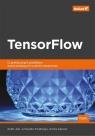 TensorFlow 13 praktycznych projektów wykorzystujących uczenie maszynowe Ankit Jain, Armando Fandango, Amita Kapoor