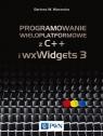 Programowanie wieloplatformowe z C++ i wxWidgets 3 Warzocha Bartosz W.