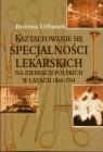 Kształtowanie się specjalności lekarskich na ziemiach polskich w latach 1860-1914